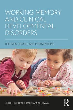 Working Memory and Clinical Developmental Disorders: Theories, Debates and Interventions (Paperback) book cover