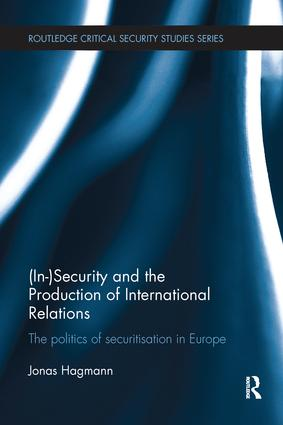 (In)Security and the Production of International Relations: The Politics of Securitisation in Europe book cover