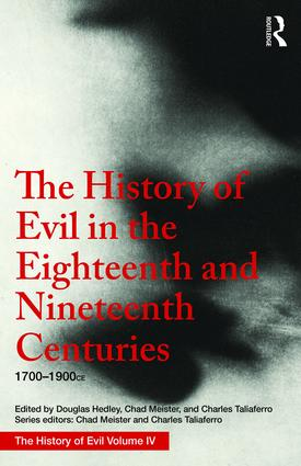 The History of Evil in the Eighteenth and Nineteenth Centuries: 1700–1900 CE, 1st Edition (Hardback) book cover