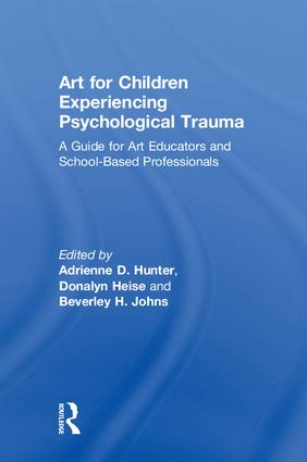 Art for Children Experiencing Psychological Trauma: A Guide for Art Educators and School-Based Professionals, 1st Edition (Hardback) book cover