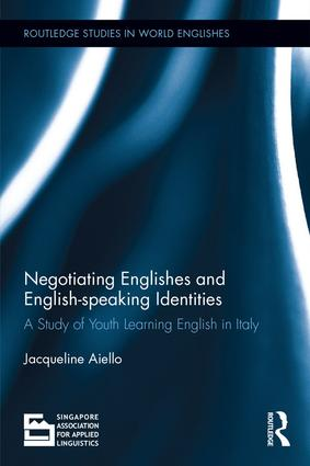 Negotiating Englishes and English-speaking Identities: A study of youth learning English in Italy, 1st Edition (Paperback) book cover