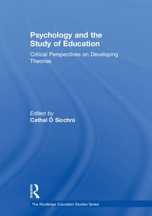 Psychology and the Study of Education: Critical Perspectives on Developing Theories, 1st Edition (Hardback) book cover