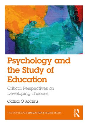 Psychology and the Study of Education: Critical Perspectives on Developing Theories book cover