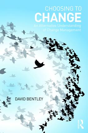 Choosing to Change: An Alternative Understanding of Change Management book cover
