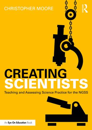 Creating Scientists: Teaching and Assessing Science Practice for the NGSS book cover
