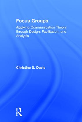 Focus Groups: Applying Communication Theory through Design, Facilitation, and Analysis book cover
