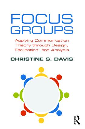 Focus Groups: Applying Communication Theory through Design, Facilitation, and Analysis (Paperback) book cover