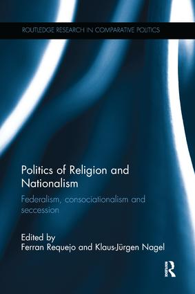 Politics of Religion and Nationalism: Federalism, Consociationalism and Seccession, 1st Edition (e-Book) book cover