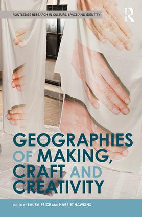Geographies of Making, Craft and Creativity: 1st Edition (Hardback) book cover