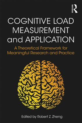 Cognitive Load Measurement and Application: A Theoretical Framework for Meaningful Research and Practice book cover
