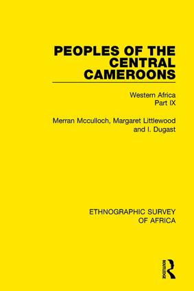 Peoples of the Central Cameroons (Tikar. Bamum and Bamileke. Banen, Bafia and Balom): Western Africa Part IX, 1st Edition (Hardback) book cover
