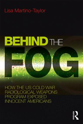 Behind the Fog: How the U.S. Cold War Radiological Weapons Program Exposed Innocent Americans, 1st Edition (Paperback) book cover