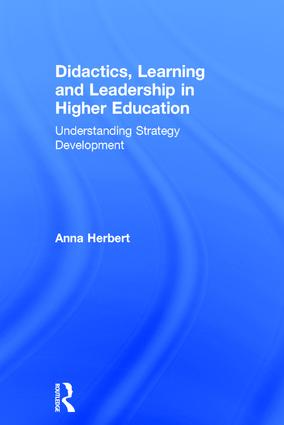 Didactics, Learning and Leadership in Higher Education: Understanding Strategy Development, 1st Edition (Hardback) book cover