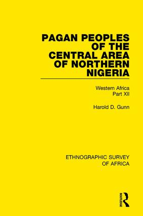 Pagan Peoples of the Central Area of Northern Nigeria: Western Africa Part XII, 1st Edition (Hardback) book cover