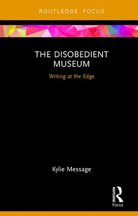 The Disobedient Museum: Writing at the Edge, 1st Edition (Hardback) book cover
