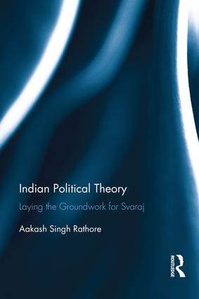 Indian Political Theory: Laying the Groundwork for Svaraj, 1st Edition (Hardback) book cover