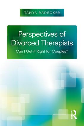 Perspectives of Divorced Therapists: Can I Get It Right for Couples?, 1st Edition (Paperback) book cover