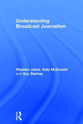 Understanding Broadcast Journalism: 1st Edition (Hardback) book cover
