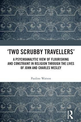 'Two Scrubby Travellers': A psychoanalytic view of flourishing and constraint in religion through the lives of John and Charles Wesley: 1st Edition (Hardback) book cover