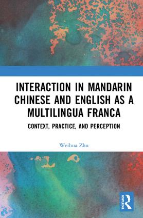 Interaction in Mandarin Chinese and English as a Multilingua Franca: Context, Practice, and Perception book cover
