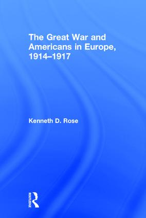 The Great War and Americans in Europe, 1914-1917: 1st Edition (Hardback) book cover