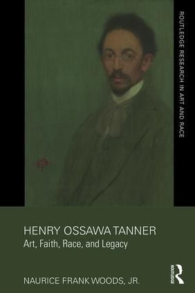Henry Ossawa Tanner: Art, Faith, Race, and Legacy, 1st Edition (Hardback) book cover