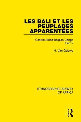 Les Bali et les Peuplades Apparentées (Ndaka-Mbo-Beke-Lika-Budu-Nyari): Central Africa Belgian Congo Part V, 1st Edition (Paperback) book cover