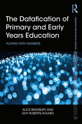 The Datafication of Primary and Early Years Education: Playing with Numbers book cover