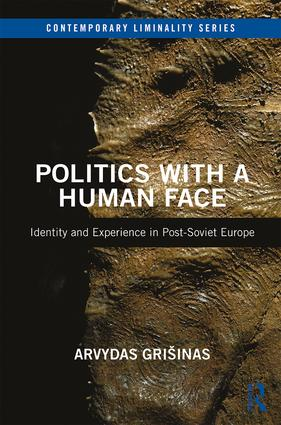 Politics with a Human Face: Identity and Experience in Post-Soviet Europe, 1st Edition (e-Book) book cover