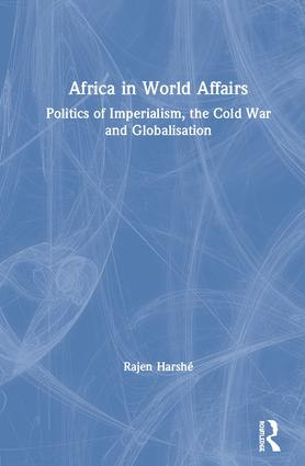 Africa in World Affairs: Politics of Imperialism, the Cold War and Globalisation book cover