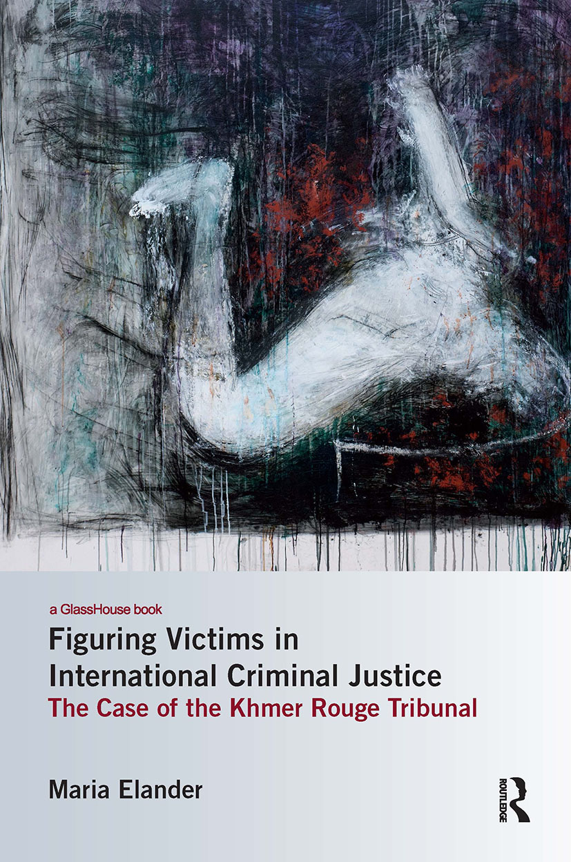Figuring Victims in International Criminal Justice: The case of the Khmer Rouge Tribunal book cover
