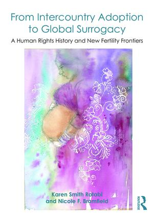 From Intercountry Adoption to Global Surrogacy: A Human Rights History and New Fertility Frontiers, 1st Edition (Paperback) book cover