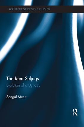 The Rum Seljuqs: Evolution of a Dynasty book cover