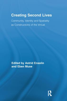 Creating Second Lives: Community, Identity and Spatiality as Constructions of the Virtual book cover