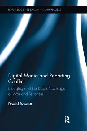 Digital Media and Reporting Conflict: Blogging and the BBC's Coverage of War and Terrorism book cover