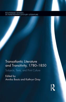 Transatlantic Literature and Transitivity, 1780-1850: Subjects, Texts, and Print Culture, 1st Edition (Hardback) book cover