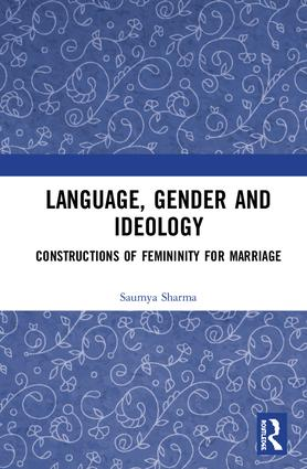 Language, Gender and Ideology: Constructions of Femininity for Marriage book cover