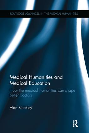 Medical Humanities and Medical Education: How the medical humanities can shape better doctors, 1st Edition (Paperback) book cover