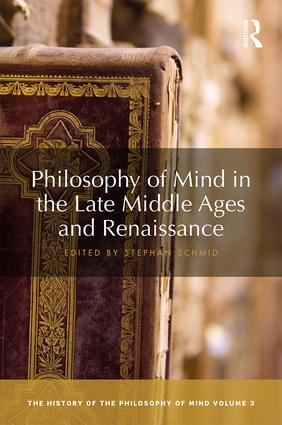 Philosophy of Mind in the Late Middle Ages and Renaissance: The History of the Philosophy of Mind, Volume 3, 1st Edition (Hardback) book cover