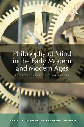 Philosophy of Mind in the Early Modern and Modern Ages: The History of the Philosophy of Mind, Volume 4 book cover