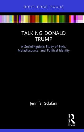 Talking Donald Trump: A Sociolinguistic Study of Style, Metadiscourse, and Political Identity book cover