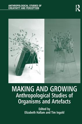 Making and Growing: Anthropological Studies of Organisms and Artefacts book cover