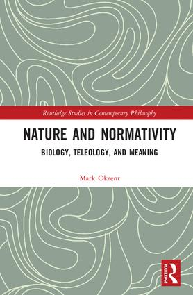 Nature and Normativity: Biology, Teleology, and Meaning book cover