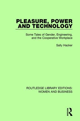 Pleasure, Power and Technology: Some Tales of Gender, Engineering, and the Cooperative Workplace book cover