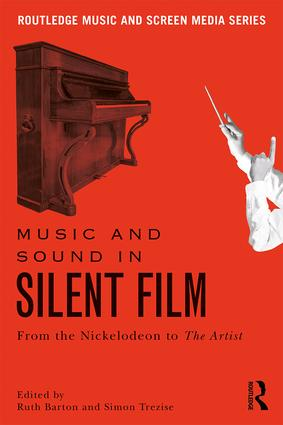Music and Sound in Silent Film: From the Nickelodeon to The Artist book cover