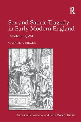 Sex and Satiric Tragedy in Early Modern England: Penetrating Wit, 1st Edition (Paperback) book cover