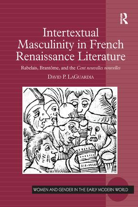 Intertextual Masculinity in French Renaissance Literature: Rabelais, Brantôme, and the Cent nouvelles nouvelles book cover