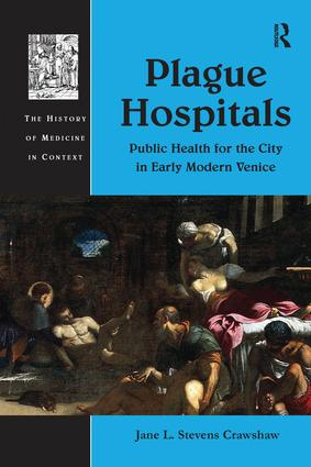 Plague Hospitals: Public Health for the City in Early Modern Venice, 1st Edition (Paperback) book cover
