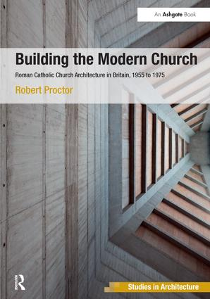 Building the Modern Church: Roman Catholic Church Architecture in Britain, 1955 to 1975, 1st Edition (Paperback) book cover