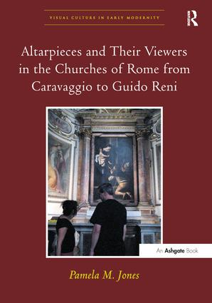 Altarpieces and Their Viewers in the Churches of Rome from Caravaggio to Guido Reni: 1st Edition (Paperback) book cover